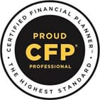 CERTIFIED FINANCIAL PLANNER | PROUD CFP PROFESSIONAL | THE HIGHEST STANDARD